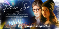 Phir Se Song – Amrutha Fadnavis, Amitabh Bachchan