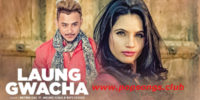 Laung Gwacha Song Lyrics – Millind Gaba