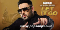 Let It Go Song Lyrics – Badshah, Andrea Jeremiah